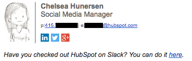 Professional email signature example by Chelsea Hunersen where the call to action is changed to checking out HubSpot on Slack